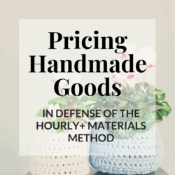 pricing handmade goods | in defense of the hourly + materials method | Hooked by Kati