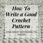 How To Write A (Good) Crochet Pattern