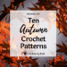 10 Autumn Crochet Patterns | Round Up